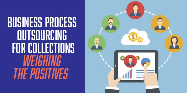 Business Process Outsourcing For Collections – Weighing the Positives